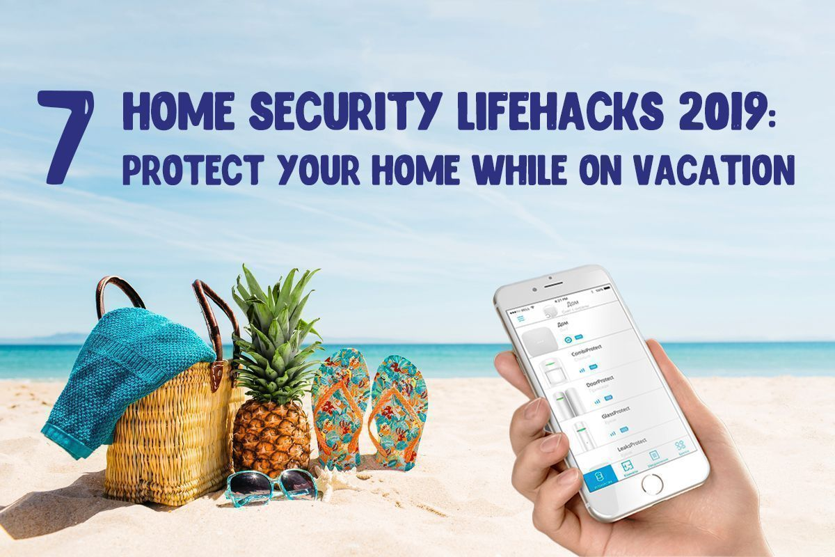 Top 7 Home Security Lifehacks 2019: Protect Your Home While On Vacation